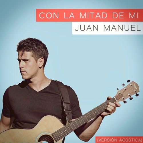 Con la mitad de mí by Juan Manuel