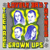 Teenage Grownups by The Lovely Bad Things
