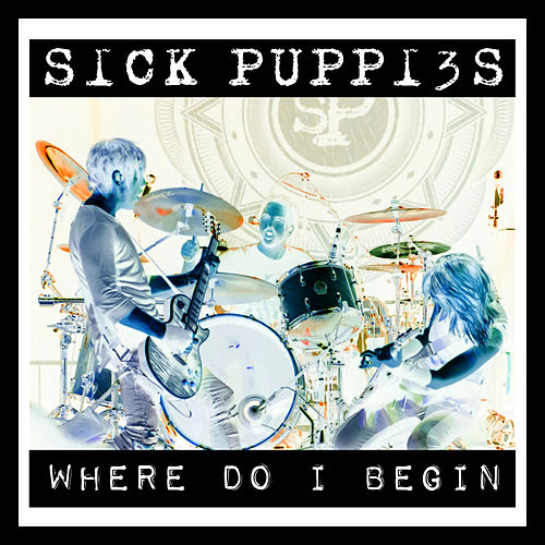 Where Do I Begin by Sick Puppies