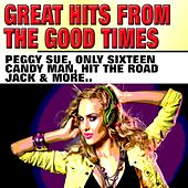 Great Hits from the Good Times (Peggy Sue Only Sixteen Candy Man Hit the Road Jack & More..) von Various Artists