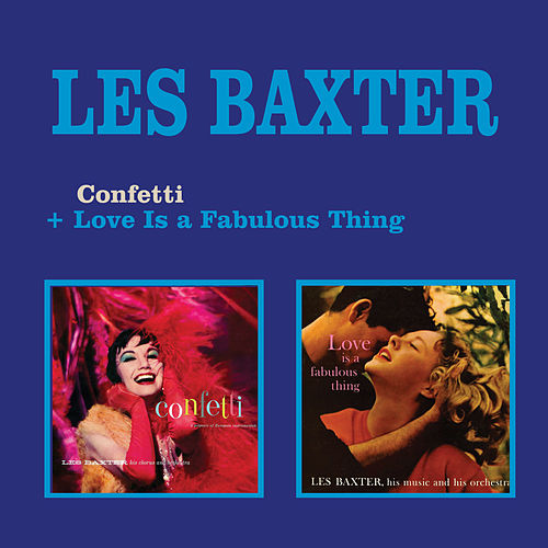 Confetti (A Potpourri of European Instrumentals) + Love Is a Fabulous Thing by Les Baxter