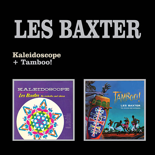 Kaleidoscope + Tamboo! by Les Baxter