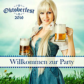 Oktoberfest 2016: Willkommen Zur Party by Various Artists