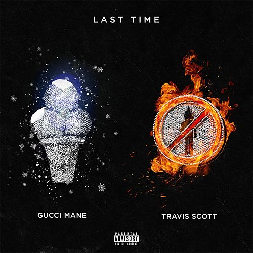 Last Time (feat. Travis Scott) by Gucci Mane