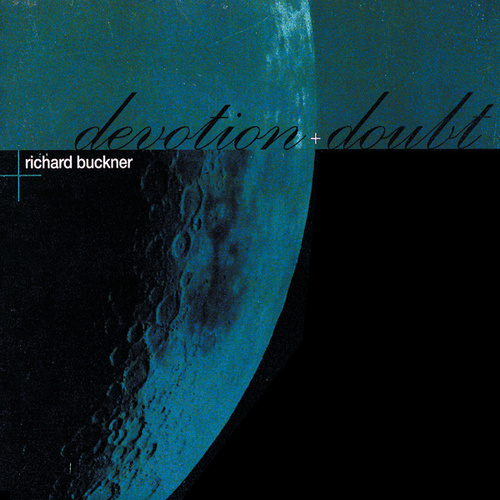 Devotion + Doubt by Richard Buckner