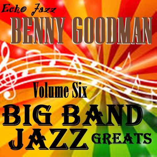 Big Band Jazz Greats, Vol. 6 von Benny Goodman