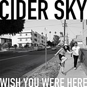 Wish You Were Here by Cider Sky