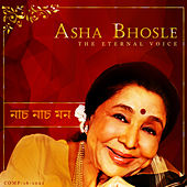 Nach Nach Mon - Eternal Voice of Asha Bhosle  by Various Artists