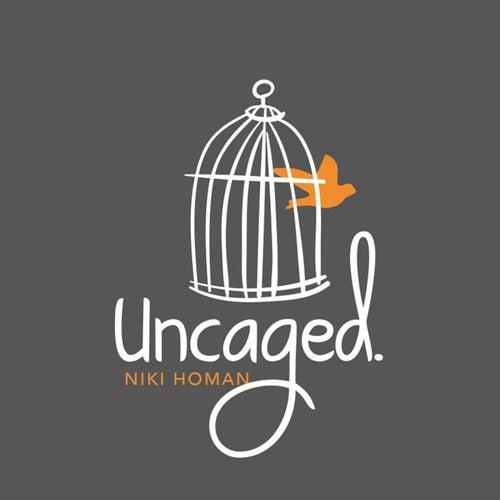 Uncaged by Niki Homan