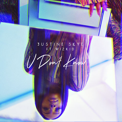 U Don't Know by Justine Skye