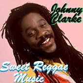Sweet Reggae Music by Johnny Clarke