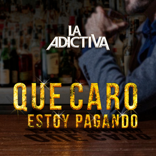Qué Caro Estoy Pagando by La Adictiva Banda San Jose de Mesillas