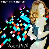 Want to Want Me by Valentina