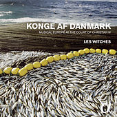 Konge af Danmark: Musical Europe at the Court of Christian IV by Les Witches