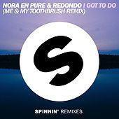 I Got To Do (Me & My Toothbrush Remix) by Nora En Pure