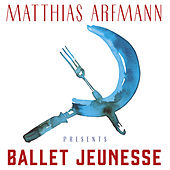 Matthias Arfmann Presents Ballet Jeunesse von Various Artists