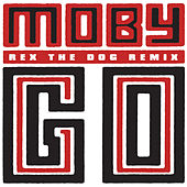 Go (Rex The Dog Remix) by Moby