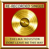 Don't Leave Me This Way (Rerecorded) by Thelma Houston