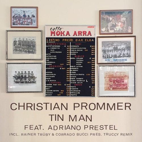 Tin Man (incl. a Rainer Trueby & Corrado Buccy pres. Truccy Remix) by Christian Prommer