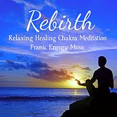 Rebirth - Relaxing Healing Chakra Meditation Pranic Energy Music for Beautiful Mind and Self Awareness, Sounds f Nature New Age Instrumental by Angelic Music Academy
