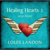 Healing Hearts 3 - Solo Piano by Louis Landon