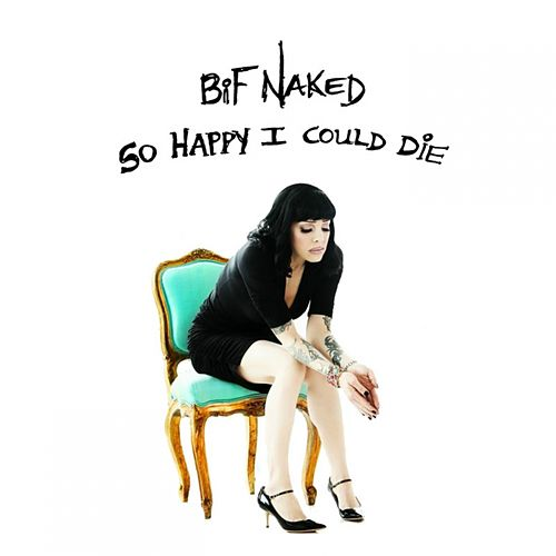 So Happy I Could Die by Bif Naked