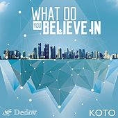 What Do You Believe In by Koto