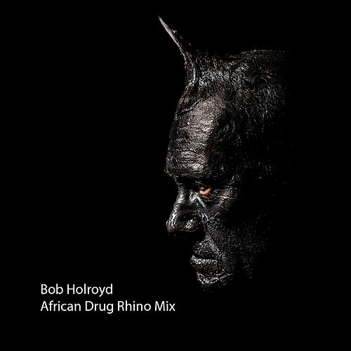 African Drug Rhino Mix - Single by Bob Holroyd