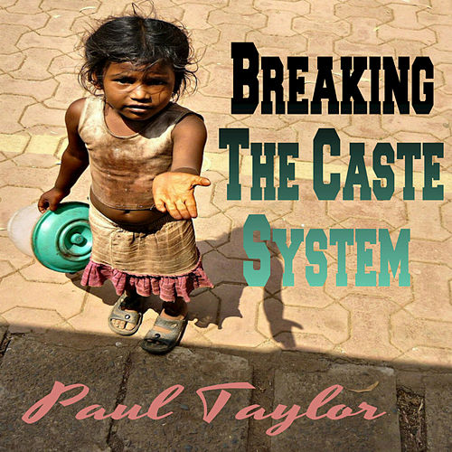 Breaking the Caste System by Paul Taylor