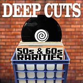 Deep Cuts: 50s & 60s Rarities by Various Artists
