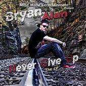 Never Give Up by Bryan Alan