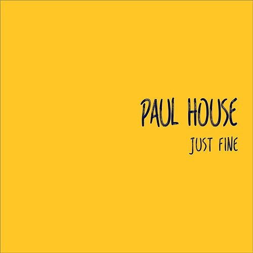 Just Fine by Paul House