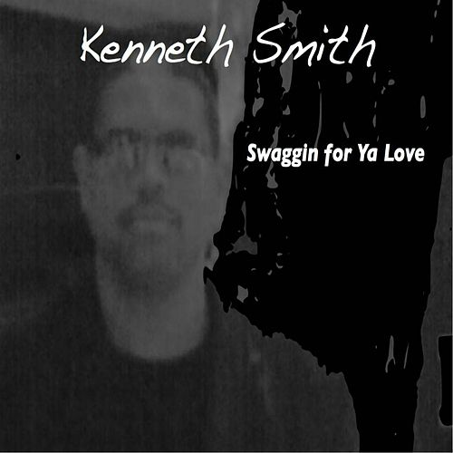 Swaggin for Ya Love by Kenneth Smith