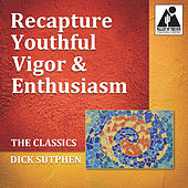 The Classics - Recapture Youthful Vigor & Enthusiasm by Dick Sutphen