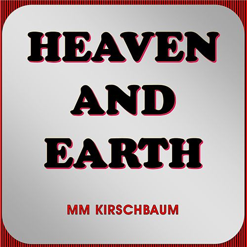 Heaven and Earth by MM Kirschbaum