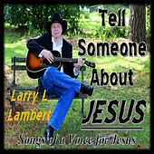 Tell Someone About Jesus by Larry L Lambert