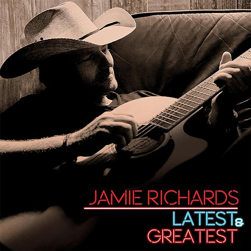 Latest and Greatest by Jamie Richards
