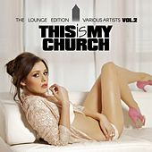 This Is My Church, Vol. 2 (The Lounge Edition) by Various Artists