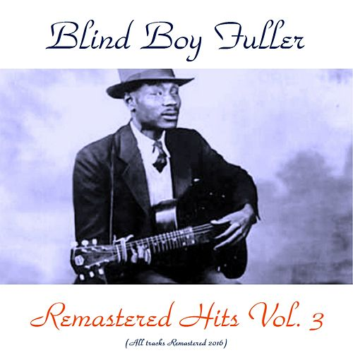 Remastered Hits Vol. 3 (Remastered 2016) by Blind Boy Fuller