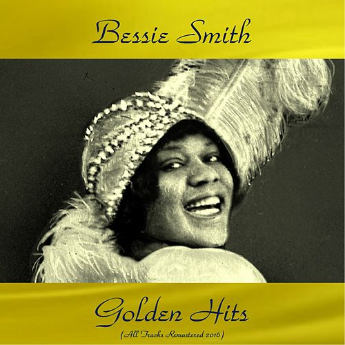 Bessie Smith Golden Hits (All Tracks Remastered 2016) by Bessie Smith