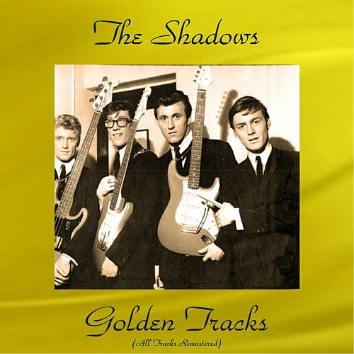 The Shadows Golden Tracks (All Tracks Remastered) by The Shadows