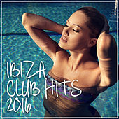 Ibiza Club Hits 2016 by Various Artists