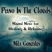 Piano in the Clouds (Minimal Music for Healing and Relaxing) von Mila Gonzales