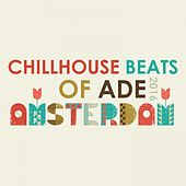 Chillhouse Beats of Ade: Amsterdam 2016 by Various Artists