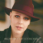What Is It You Want by Nell Bryden