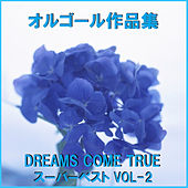 A Musical Box Rendition of Dreams Come True Super Best Vol. 2 by Orgel Sound
