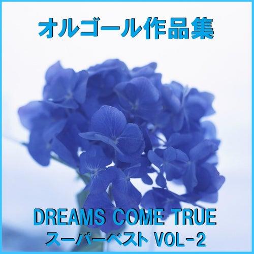 A Musical Box Rendition of Dreams Come True Super Best Vol. 2 by Orgel Sound