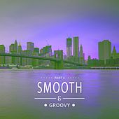 Smooth & Groovy, Vol. 5 by Various Artists