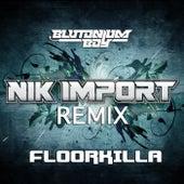 Floorkilla (Nik Import Remix) by Blutonium Boy
