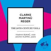 Clarke, Martinu & Reger: The 20th-Century Viola by Vladimir Bukač and Jaromír Klepac